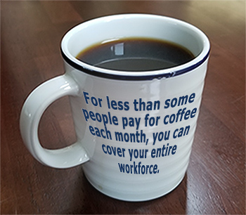 For less than some people pay for coffee each month you can cover your entire workforce.